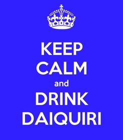Poster: KEEP CALM and DRINK DAIQUIRI