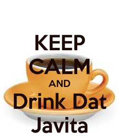 Poster: KEEP CALM AND Drink Dat Javita