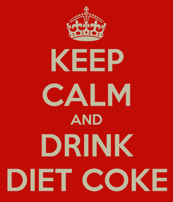 Poster: KEEP CALM AND DRINK DIET COKE
