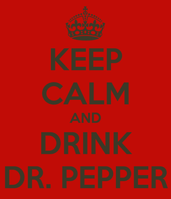 Poster: KEEP CALM AND DRINK DR. PEPPER
