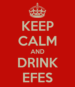 Poster: KEEP CALM AND DRINK EFES