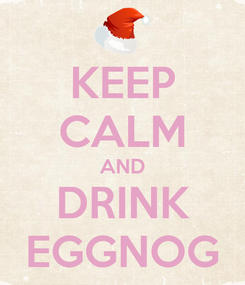 Poster: KEEP CALM AND DRINK EGGNOG