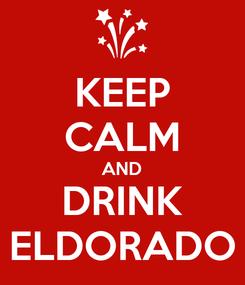 Poster: KEEP CALM AND DRINK ELDORADO