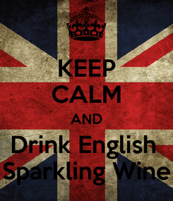 Poster: KEEP CALM AND Drink English  Sparkling Wine