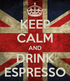Poster: KEEP CALM AND DRINK ESPRESSO
