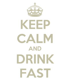 Poster: KEEP CALM AND DRINK FAST