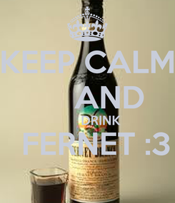 Poster: KEEP CALM        AND          DRINK   FERNET :3