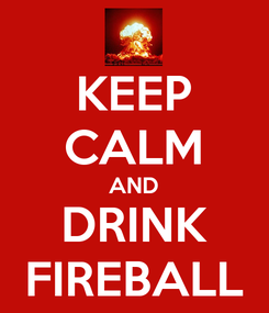 Poster: KEEP CALM AND DRINK FIREBALL