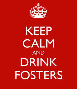 Poster: KEEP CALM AND DRINK FOSTERS
