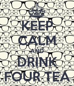 Poster: KEEP CALM AND DRINK FOUR TEA