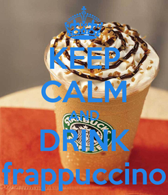 Poster: KEEP CALM AND DRINK frappuccino