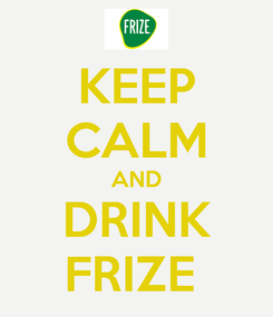 Poster: KEEP CALM AND DRINK FRIZE