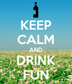 Poster: KEEP CALM AND DRINK FUN