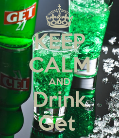 Poster: KEEP CALM AND Drink Get