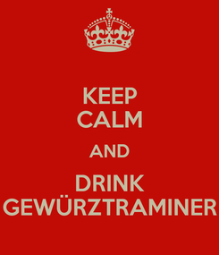 Poster: KEEP CALM AND DRINK GEWÜRZTRAMINER