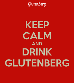 Poster: KEEP CALM AND DRINK GLUTENBERG