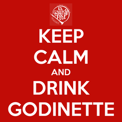 Poster: KEEP CALM AND DRINK GODINETTE
