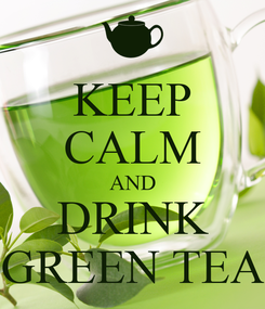 Poster: KEEP CALM AND DRINK GREEN TEA