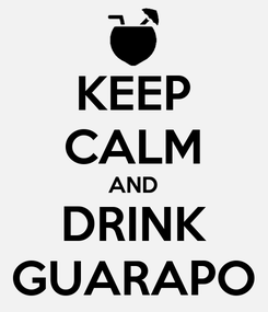 Poster: KEEP CALM AND DRINK GUARAPO