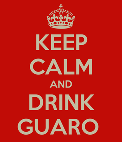 Poster: KEEP CALM AND DRINK GUARO