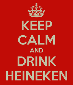 Poster: KEEP CALM AND DRINK HEINEKEN