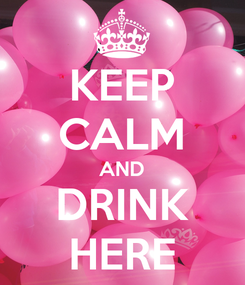Poster: KEEP CALM AND DRINK HERE
