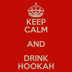 Poster: KEEP CALM AND DRINK HOOKAH