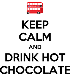 Poster: KEEP CALM AND DRINK HOT CHOCOLATE