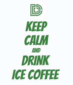 Poster: KEEP CALM AND DRINK  ICE Coffee