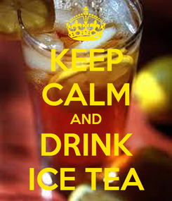 Poster: KEEP CALM AND DRINK ICE TEA