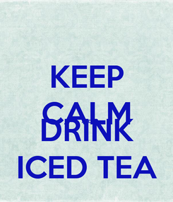 Poster: KEEP CALM AND DRINK ICED TEA
