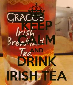 Poster: KEEP CALM AND DRINK IRISH TEA