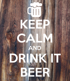 Poster: KEEP CALM AND DRINK IT BEER