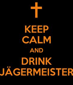 Poster: KEEP CALM AND DRINK JÄGERMEISTER