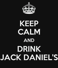 Poster: KEEP CALM AND DRINK JACK DANIEL'S