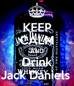 Poster: KEEP CALM AND Drink Jack Daniels