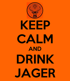 Poster: KEEP CALM AND DRINK JAGER