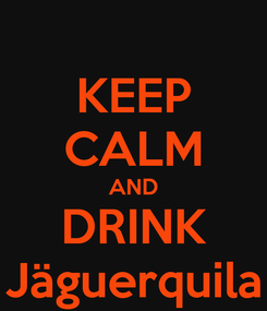 Poster: KEEP CALM AND DRINK Jäguerquila