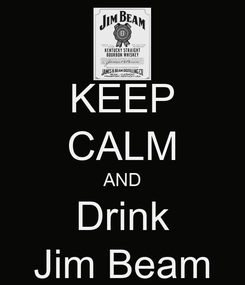 Poster: KEEP CALM AND Drink Jim Beam