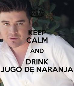 Poster: KEEP CALM AND DRINK JUGO DE NARANJA