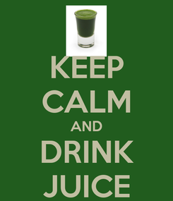 Poster: KEEP CALM AND DRINK JUICE