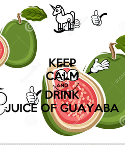 Poster: KEEP CALM AND DRINK JUICE OF GUAYABA