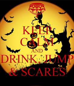 Poster: KEEP CALM AND DRINK, JUMP & SCARES
