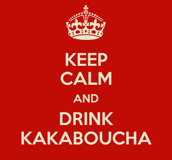 Poster: KEEP CALM AND DRINK KAKABOUCHA