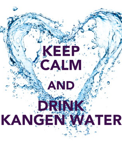 Poster: KEEP CALM AND DRINK KANGEN WATER