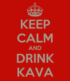 Poster: KEEP CALM AND DRINK KAVA