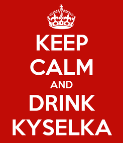 Poster: KEEP CALM AND DRINK KYSELKA