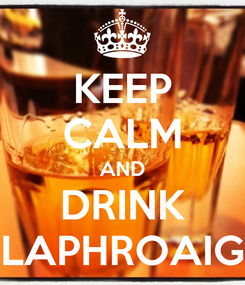 Poster: KEEP CALM AND DRINK LAPHROAIG