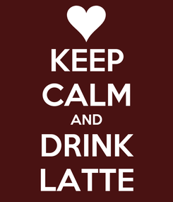 Poster: KEEP CALM AND DRINK LATTE