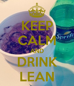 Poster: KEEP CALM AND DRINK LEAN